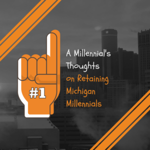 A Millennials Thoughts on Retaining Michigan Millennials (1)